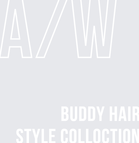 BUDDY HAIR STYLE COLLOCTION A/W